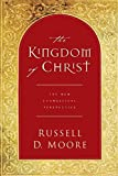 Moore, Russell: The Kingdom Of Christ: The New Evangelical Perspective