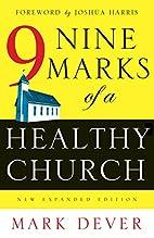 Nine Marks of a Healthy Church by Mark Dever