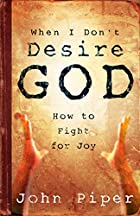 When I Don't Desire God: How to Fight For…