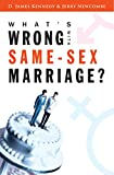 Kennedy, D. James: What's Wrong with Same-Sex Marriage?