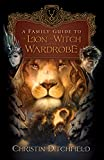 Ditchfield, Christin: A Family Guide to the Lion, the Witch, and the Wardrobe