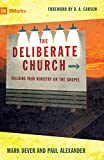 Mark Dever: The Deliberate Church: Building Your Ministry on the Gospel