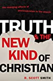 Smith, R. Scott: Truth And the New Kind of Christian: The Emerging Effect of Postmodernism in the Church