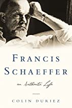 Francis Schaeffer: An Authentic Life by…