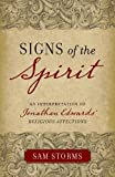 "Sam Storms: Signs of the Spirit: An Interpretation of Jonathan Edwards's ""Religious Affections"""