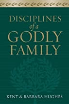 Disciplines of a Godly Family by R. Kent…