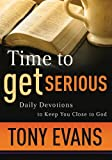 Evans, Anthony T.: Time to Get Serious: Daily Devotions to Keep You Close to God