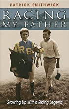 Racing My Father: Growing Up With a Riding…