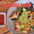 Cooking with Gochujang: Asia's Original…
