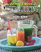 The Ultimate Book of Modern Juicing: More…