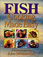 Fish Cooking Made Easy by John Schumacher