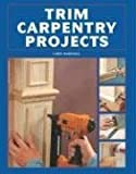 Marshall, Chris: Trim Carpentry Projects