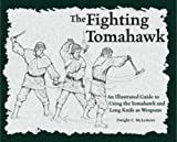 Dwight C. McLemore: The Fighting Tomahawk: An Illustrated Guide to Using the Tomahawk and Long Knife as Weapons