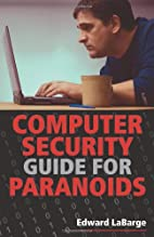 COMPUTER SECURITY GUIDE FOR PARANOIDS by by…