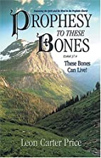 Prophesy To These Bones --These Bones Can…