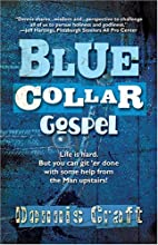 Blue Collar Gospel by Dennis Craft