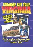 Strange But True Virginia by Lynne L. Hall