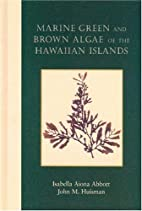 Marine Green and Brown Algae of the Hawaiian…