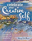 Beam, Mary Todd: Celebrate Your Creative Self: Over 25 Exercises to Unleash the Artist Within