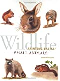 Scott, Jeanne Filler: Wildlife Painting Basics Small Animals: Small Animals