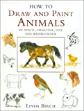 Birch, Linda: How to Draw and Paint Animals