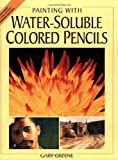 Greene, Gary: Painting With Water-Soluble Colored Pencils