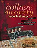 Hellmuth, Claudine: Collage Discovery Workshop: Make Your Own Collage Creations Using Vintage Photos, Found Objects and Ephemera