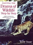 Isaac, Terry: Painting the Drama of Wildlife Step by Step