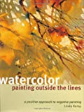 Kemp, Linda: Watercolor Painting Outside the Lines: A Positive Approach to Negative Painting