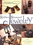 Miller, Sharilyn: Rubber Stamped Jewelry: Includes Essential Techniques and 20 Projects