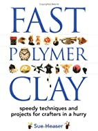 Fast Polymer Clay: Speedy Techniques and…