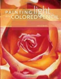 Baird, Cecile: Painting Light With Colored Pencil