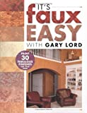 Lord, Gary: Its Faux Easy With Gary Lord