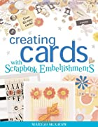 Creating Cards with Scrapbook Embellishments…