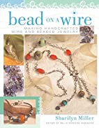 Bead on a Wire: Making Handcrafted Wire and…