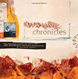 Woods, Linda: Visual Chronicles: The No-Fear Guide To Creating Art Journals, Creative Manifestos &amp; Altered Books