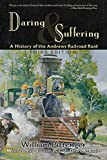 Pittenger, William: Daring and Suffering: A History of the Andrews Railroad Raid