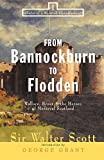 Scott, Walter, Sr.: From Bannockburn to Flodden: Wallace, Bruce, and the Heroes of Medieval Scotland