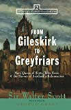 Scott, Walter: From Gileskirk to Greyfriars: Mary Queen of Scots, John Knox & the Heroes of Scotland's Reformation