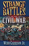 Garrison, Webb: Strange Battles of the Civil War