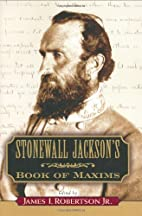Stonewall Jackson's Book of Maxims by James…