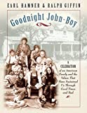 Hamner, Earl: Goodnight, John Boy: A Celebration of an American Family and the Values That Have Sustained Us Through Good Times and Bad