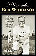 I Remember Bud Wilkinson: Personal Memories…