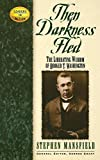 Mansfield, Stephen: Then Darkness Fled: The Liberating Wisdom of Booker T. Washington