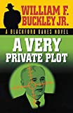 Buckley, William F.: A Very Private Plot: A Blackford Oakes Novel
