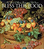 Grant, George: Bless This Food: Four Seasons of Menus, Recipes And Table Graces