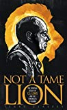 Glaspey, Terry: Not A Tame Lion: The Spiritual Legacy of C.S. Lewis And the Chronicles of Narnia