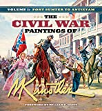 Kunstler, Mort: The Civil War Paintings of Mort Kunstler, Vol. 1: Fort Sumter to Antietam