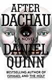 Quinn, Daniel: After Dachau: A Novel