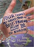 Harrington, Jane: Four Things My Geeky-Jock-of-a-Best Friend Must Do in Europe